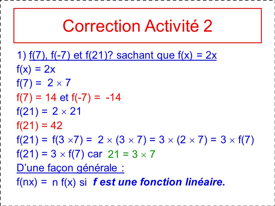 Correction Activité 2 1) f(7), f(-7) et f(21) sachant que f(x) = 2x