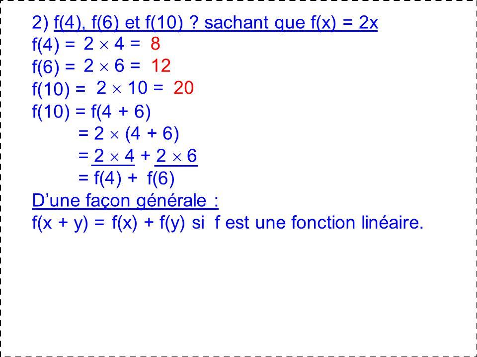 2) f(4), f(6) et f(10) sachant que f(x) = 2x
