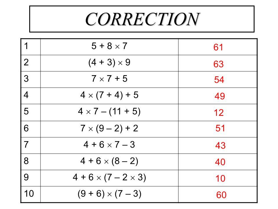 CORRECTION 1 5 + 8  7 2 (4 + 3)  9 3 7  7 + 5 4 4  (7 + 4) + 5 5