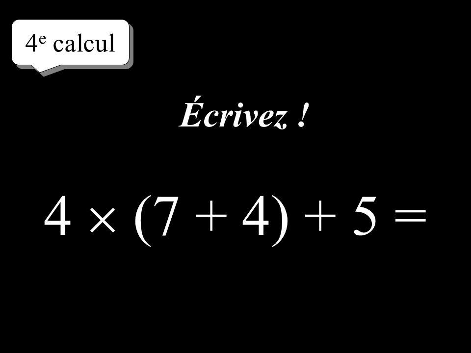 4e calcul Écrivez ! 4  (7 + 4) + 5 =