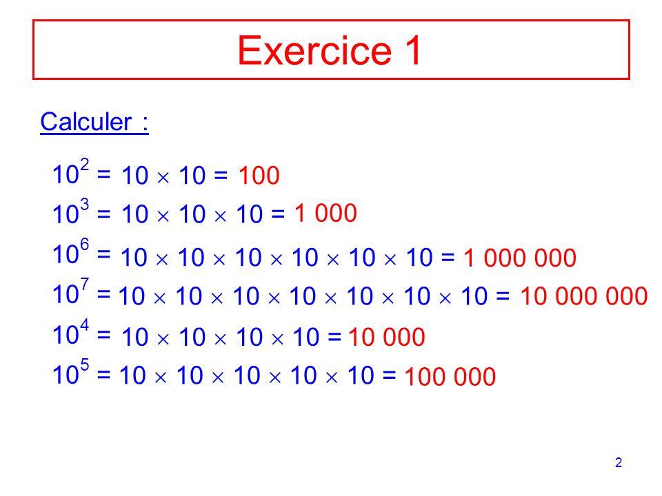 Exercice 1 Calculer : 102 = 103 = 106 = 107 = 104 = 105 = 10  10 =