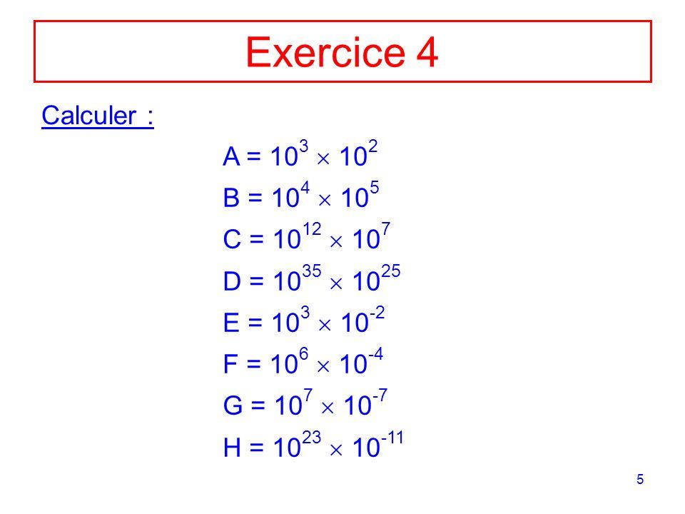 Exercice 4 Calculer : A = 103  102 B = 104  105 C = 1012  107