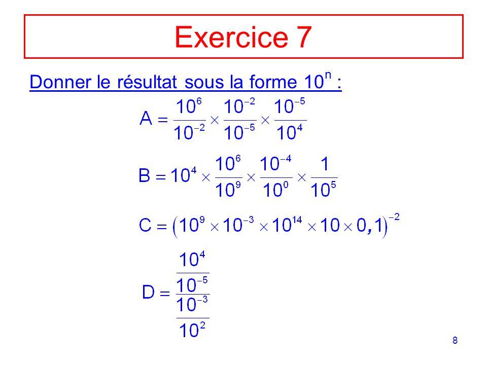 Exercice 7 Donner le résultat sous la forme 10n :