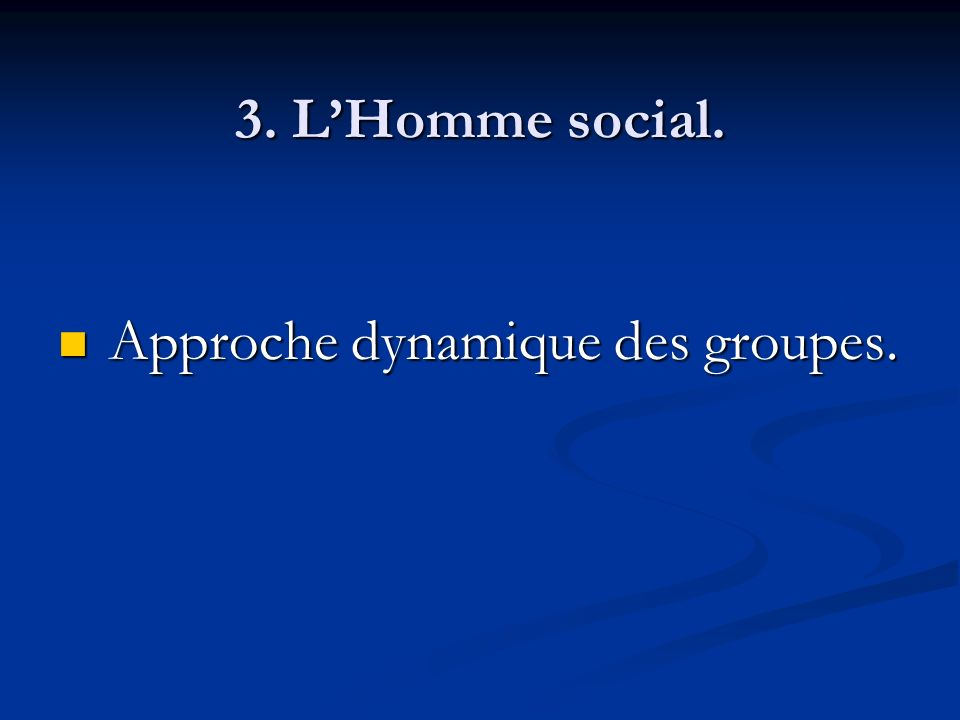 3. L'Homme social. Approche dynamique des groupes.