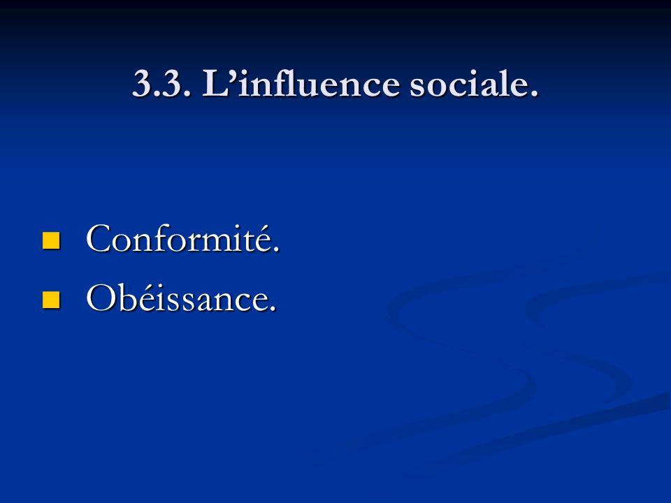 3.3. L'influence sociale. Conformité. Obéissance.