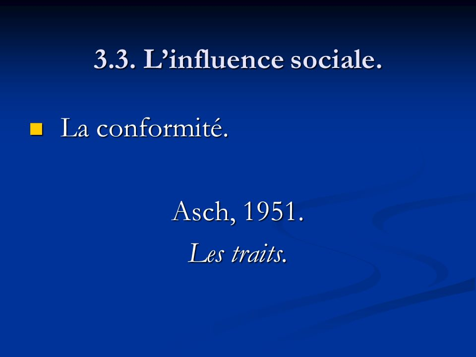 3.3. L'influence sociale. La conformité. Asch, 1951. Les traits.