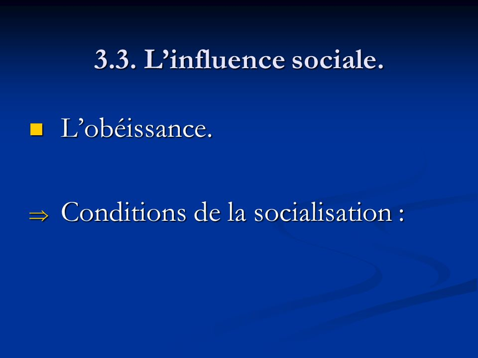 3.3. L'influence sociale. L'obéissance. Conditions de la socialisation :