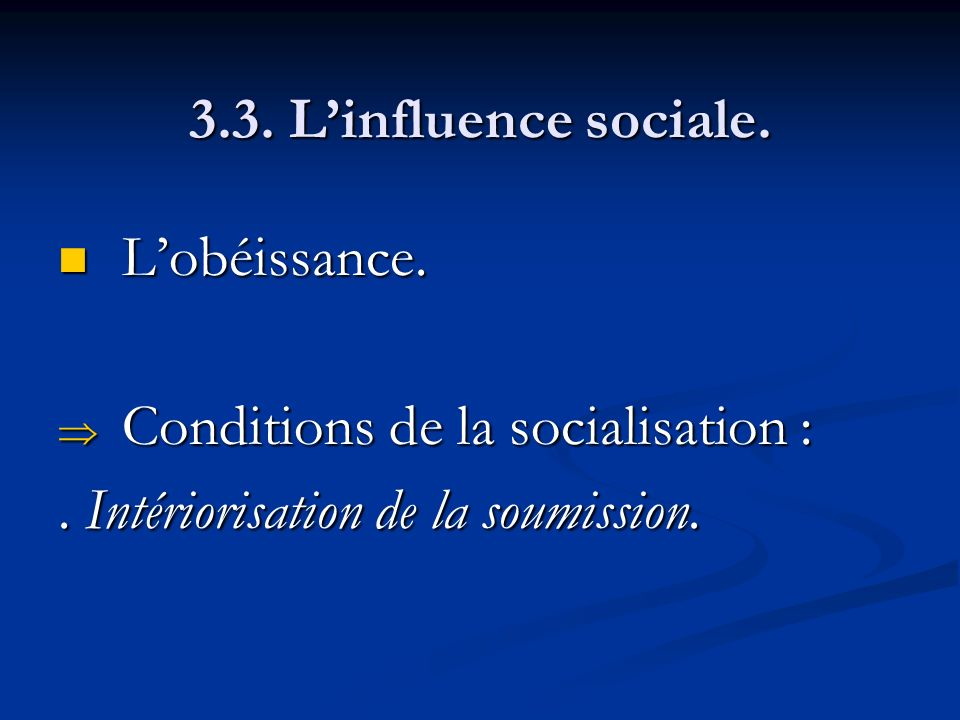 3.3. L'influence sociale. L'obéissance. Conditions de la socialisation : .