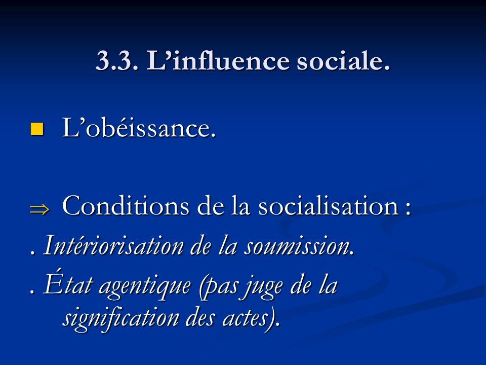 3.3. L'influence sociale. L'obéissance. Conditions de la socialisation : . Intériorisation de la soumission.