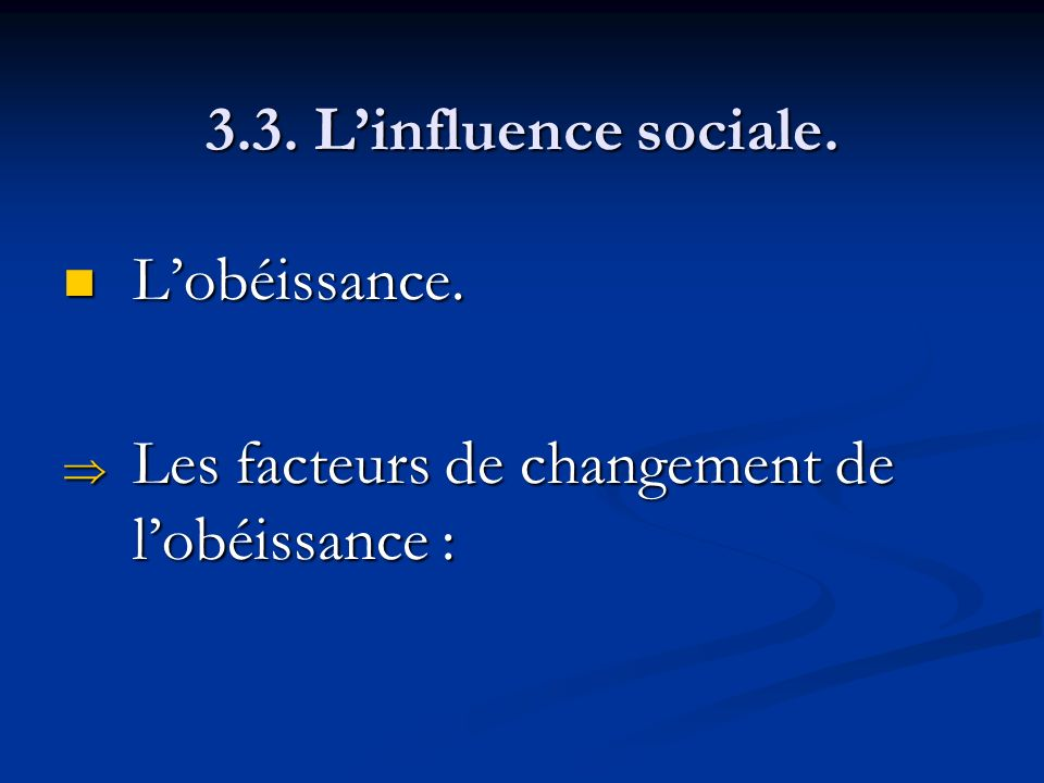 3.3. L'influence sociale. L'obéissance. Les facteurs de changement de l'obéissance :