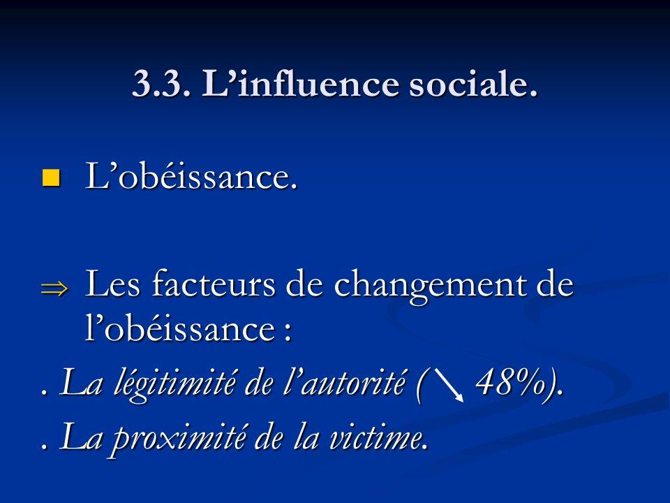 3.3. L'influence sociale. L'obéissance. Les facteurs de changement de l'obéissance : . La légitimité de l'autorité ( 48%).