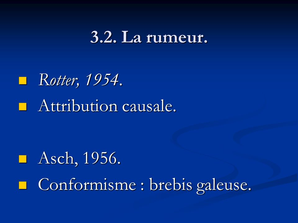 3.2. La rumeur. Rotter, 1954. Attribution causale. Asch, 1956. Conformisme : brebis galeuse.