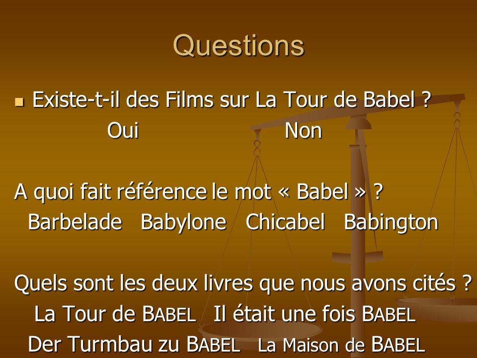 Questions Existe-t-il des Films sur La Tour de Babel Oui Non