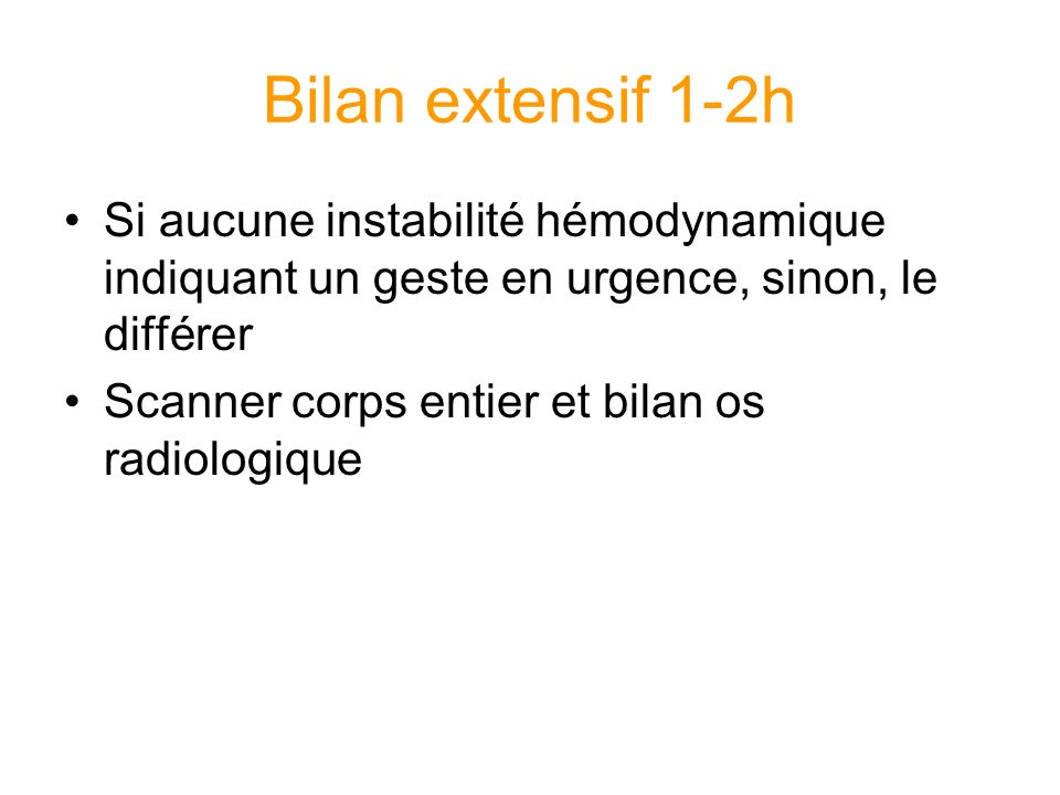 Bilan extensif 1-2h Si aucune instabilité hémodynamique indiquant un geste en urgence, sinon, le différer.