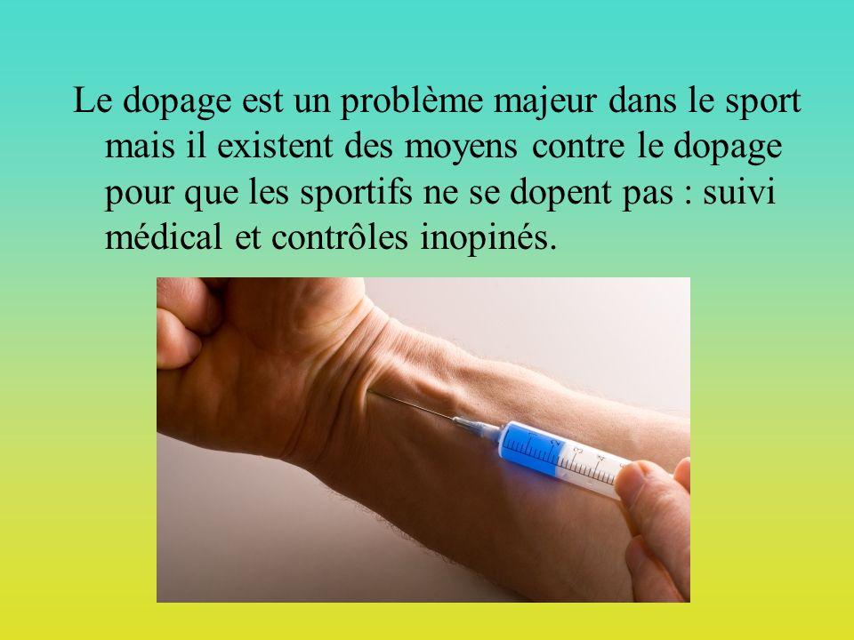 Le dopage est un problème majeur dans le sport mais il existent des moyens contre le dopage pour que les sportifs ne se dopent pas : suivi médical et contrôles inopinés.
