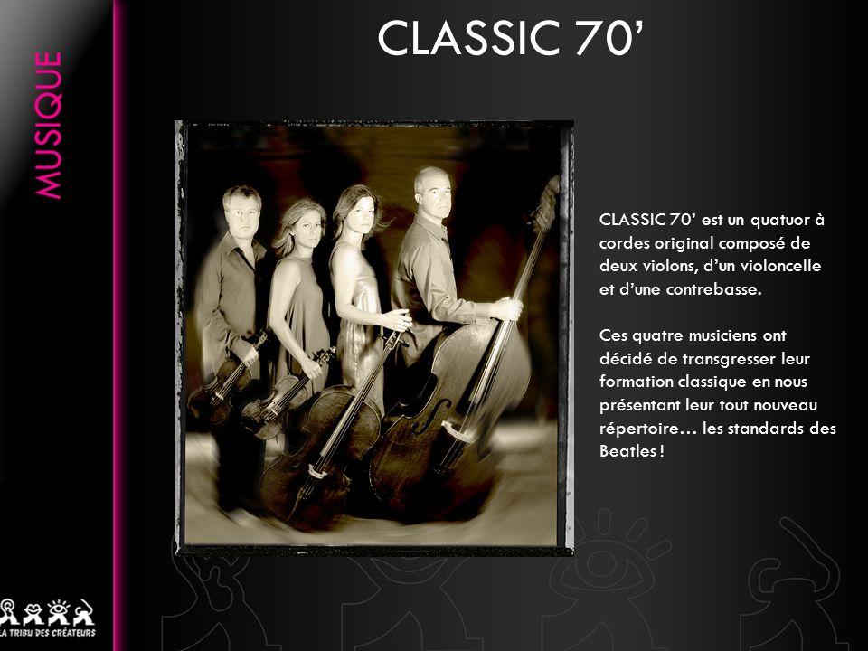 CLASSIC 70'CLASSIC 70' est un quatuor à cordes original composé de deux violons, d'un violoncelle et d'une contrebasse.