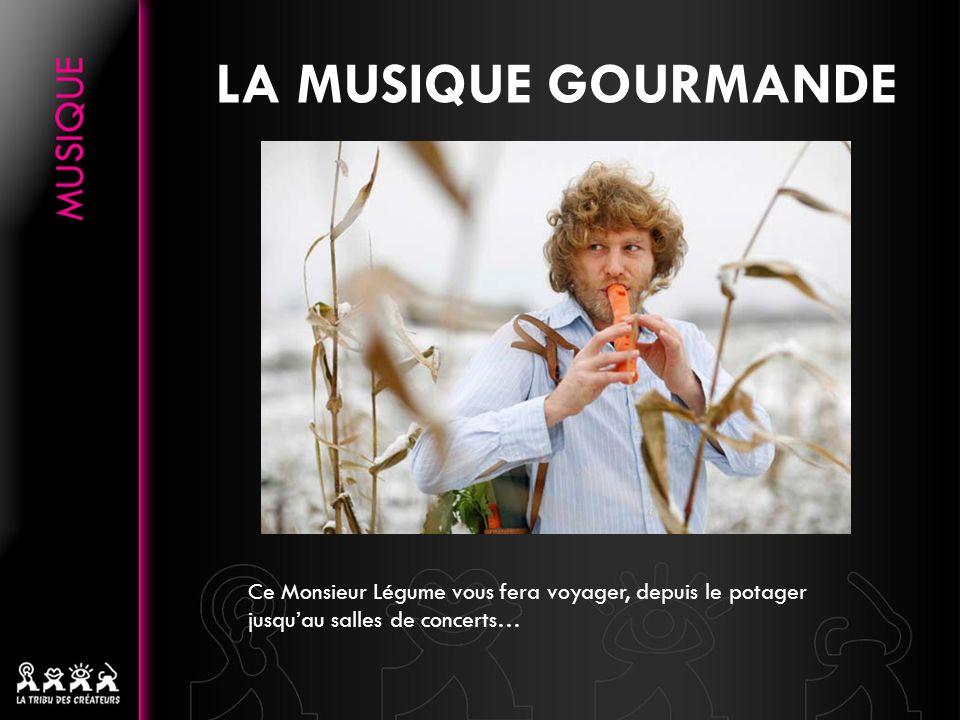 LA MUSIQUE GOURMANDE Ce Monsieur Légume vous fera voyager, depuis le potager jusqu'au salles de concerts…