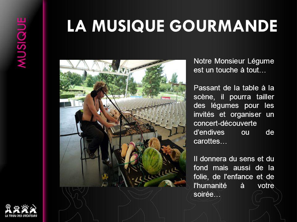 LA MUSIQUE GOURMANDE Notre Monsieur Légume est un touche à tout…