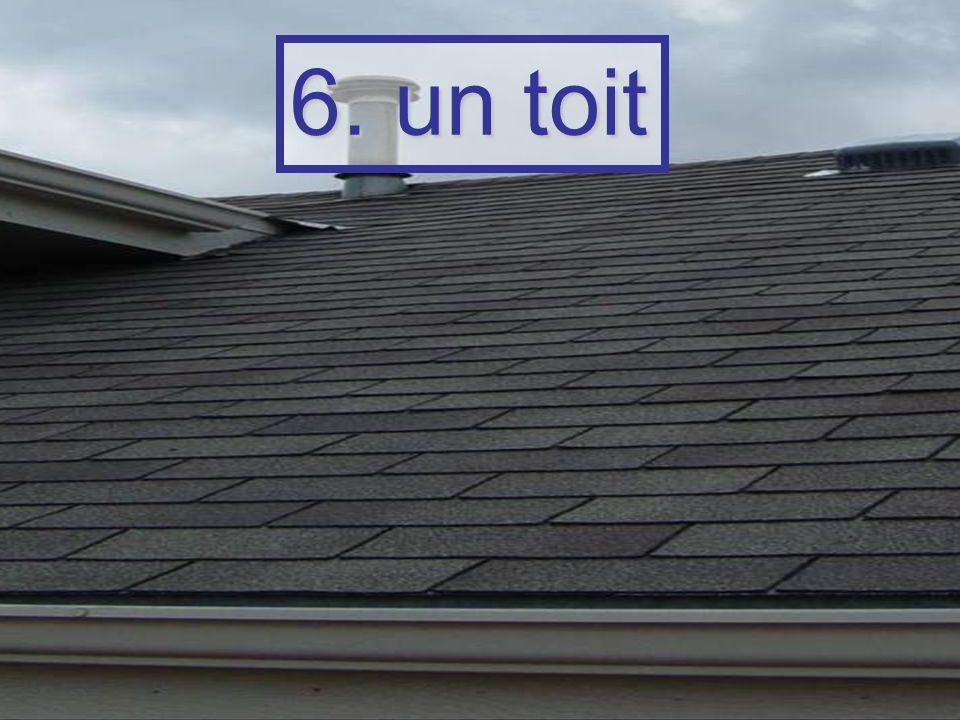 6. un toit