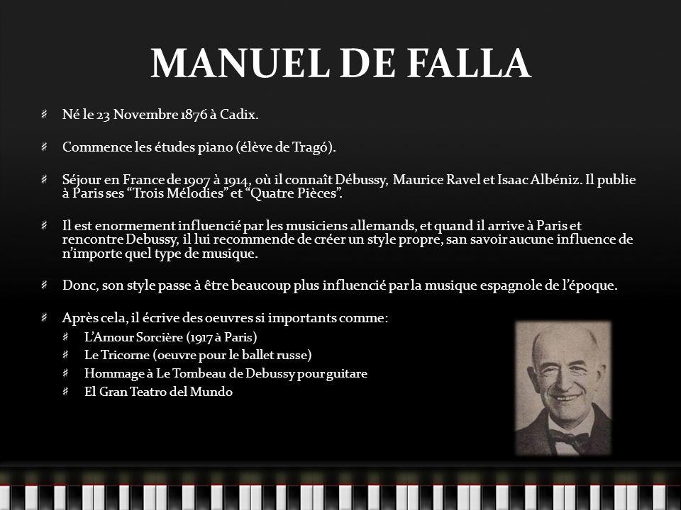 MANUEL DE FALLA Né le 23 Novembre 1876 à Cadix.