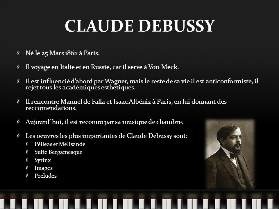 CLAUDE DEBUSSY Né le 25 Mars 1862 à Paris.