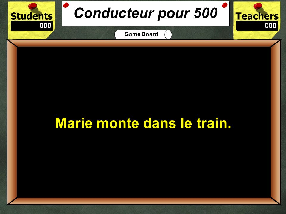 Conducteur pour 500 Marie monte dans le train. 500 Est-ce que Marie monte ou descend dans le train