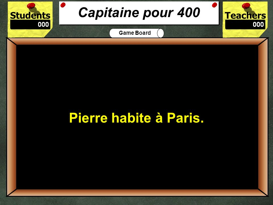 Capitaine pour 400 Pierre habite à Paris. 400.