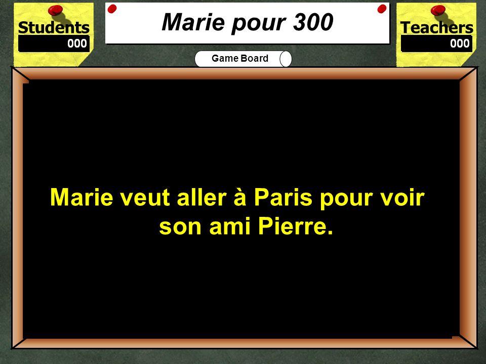 300 Marie pour 300 Pourquoi est-ce que Marie veut aller à Paris