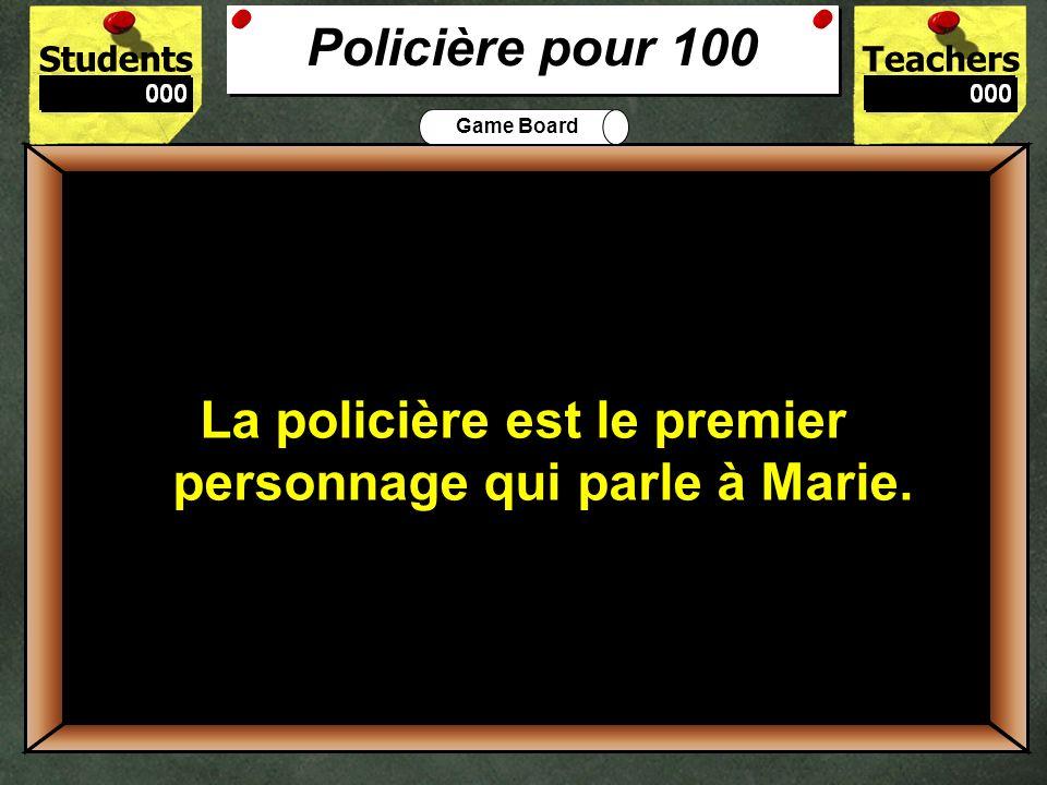 Policière pour 100La policière est le premier personnage qui parle à Marie.