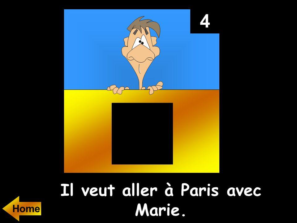 Il veut aller à Paris avec Marie.
