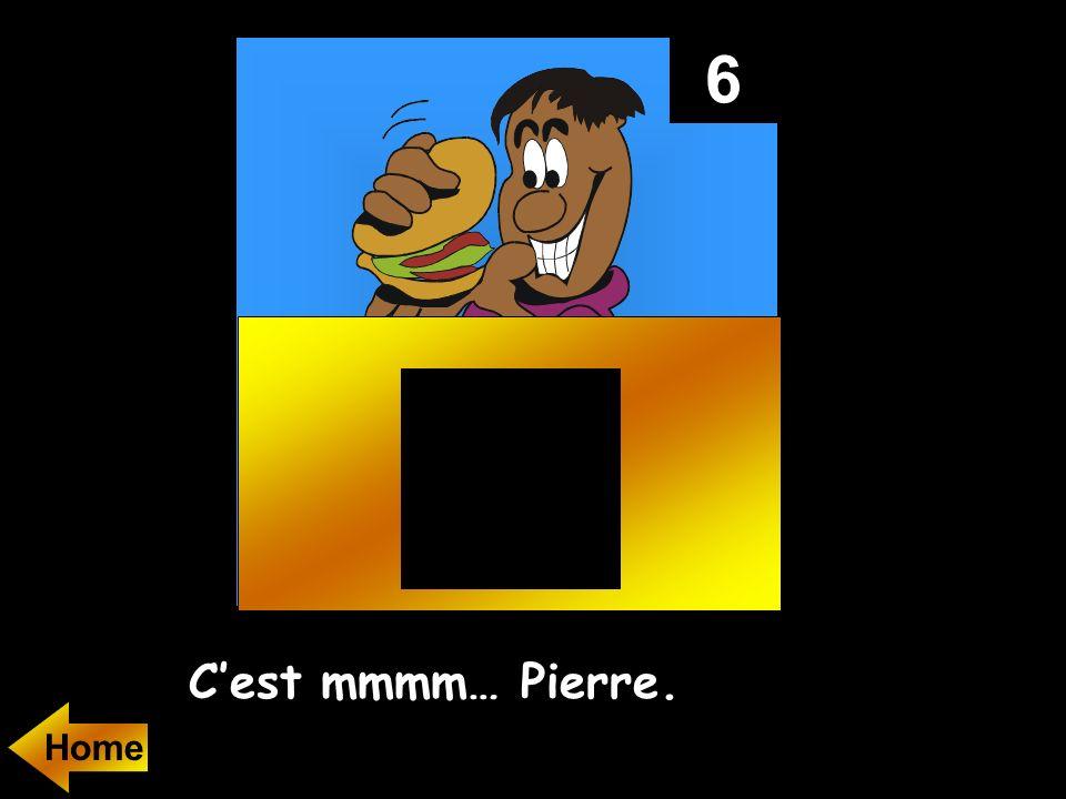 6 C'est mmmm… Pierre. Home