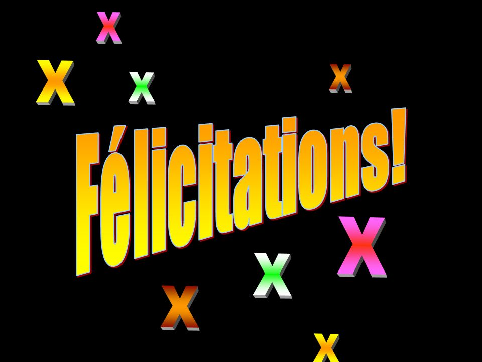 X Félicitations!