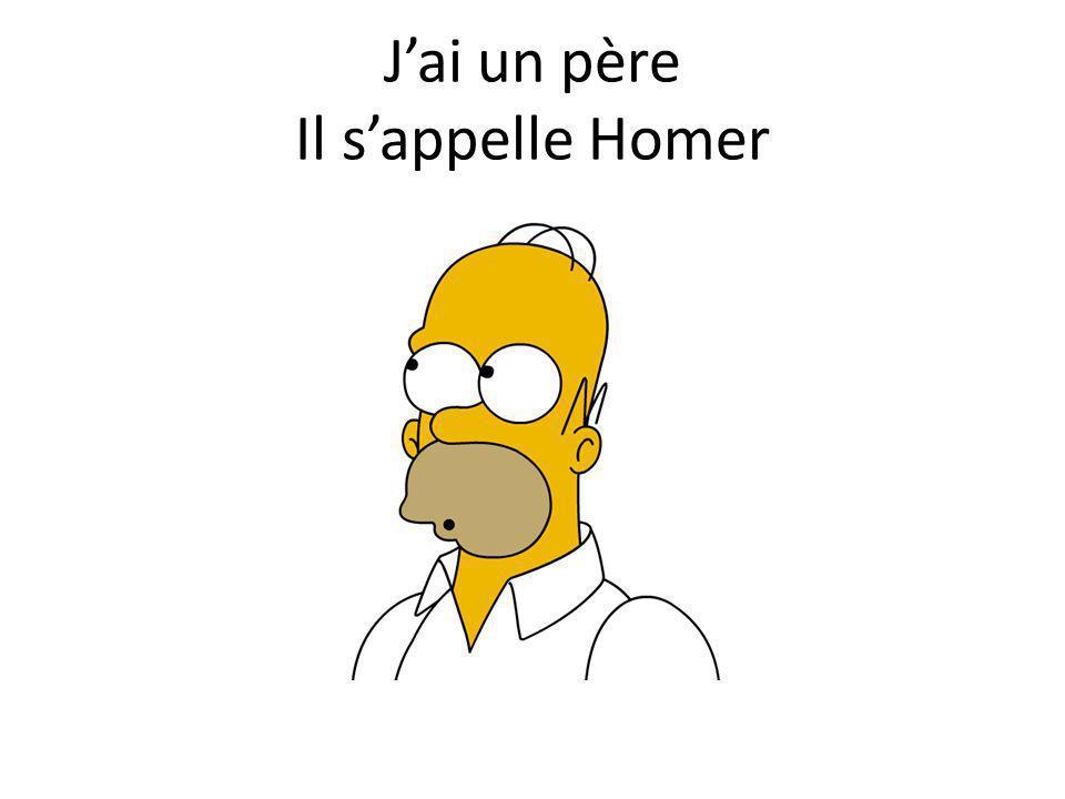 J'ai un père Il s'appelle Homer