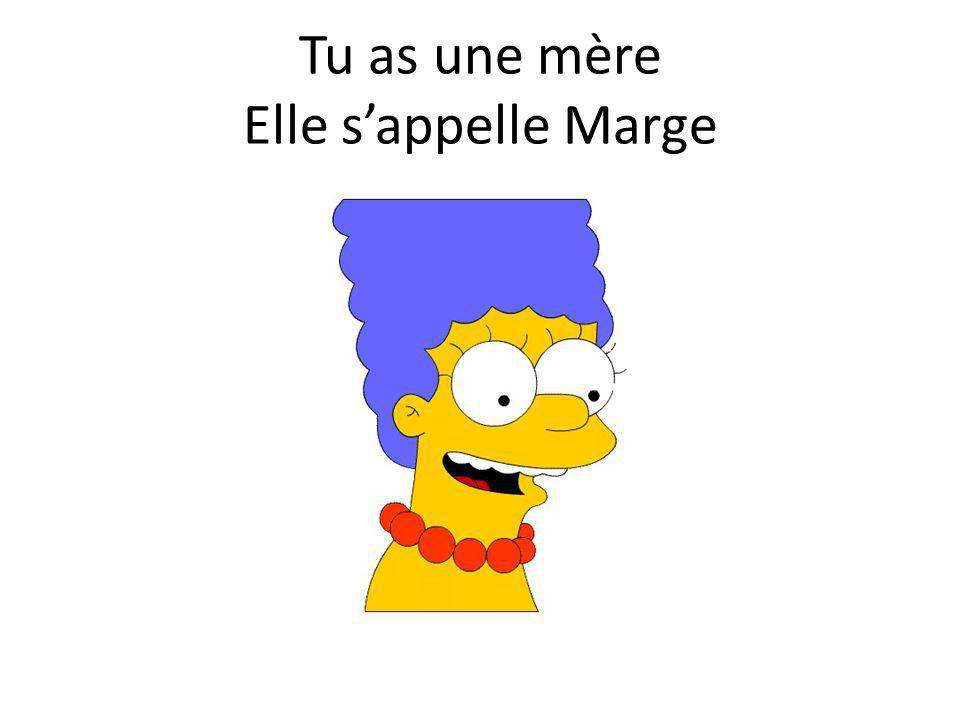 Tu as une mère Elle s'appelle Marge