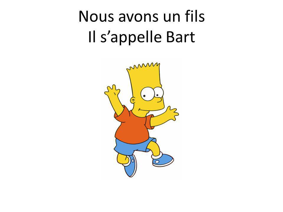 Nous avons un fils Il s'appelle Bart