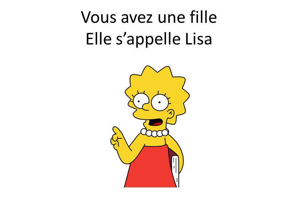 Vous avez une fille Elle s'appelle Lisa