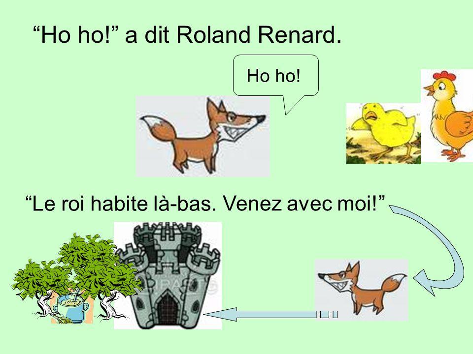 Ho ho! a dit Roland Renard.