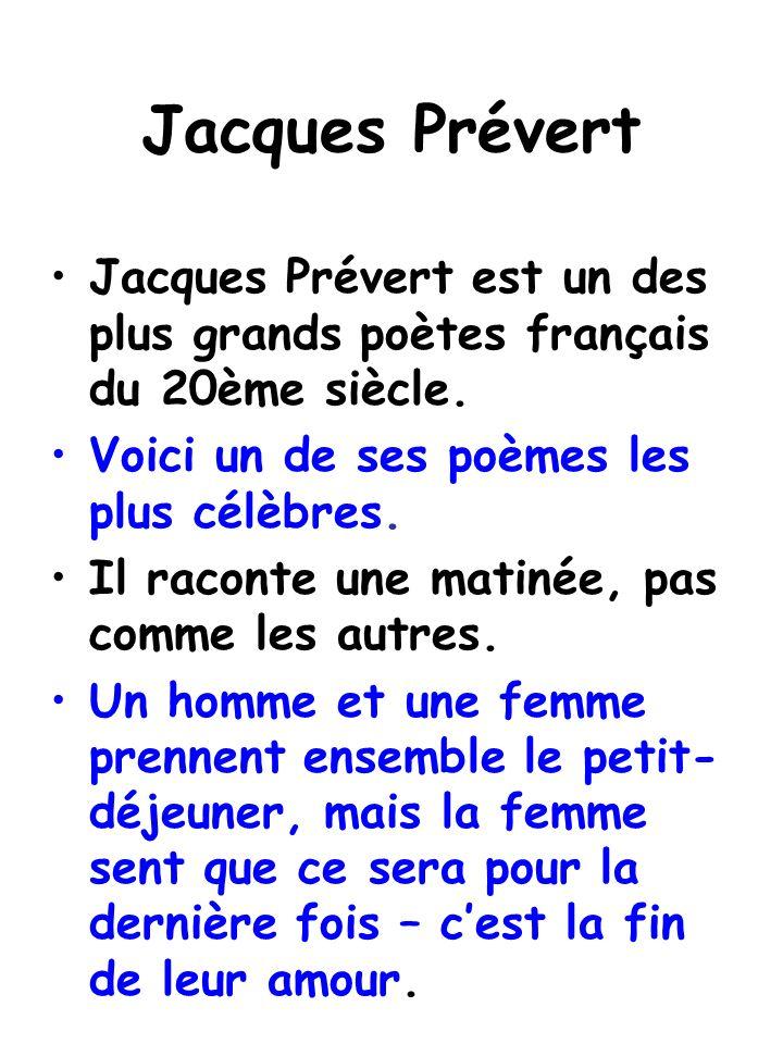 Jacques Prévert Jacques Prévert est un des plus grands poètes français du 20ème siècle. Voici un de ses poèmes les plus célèbres.