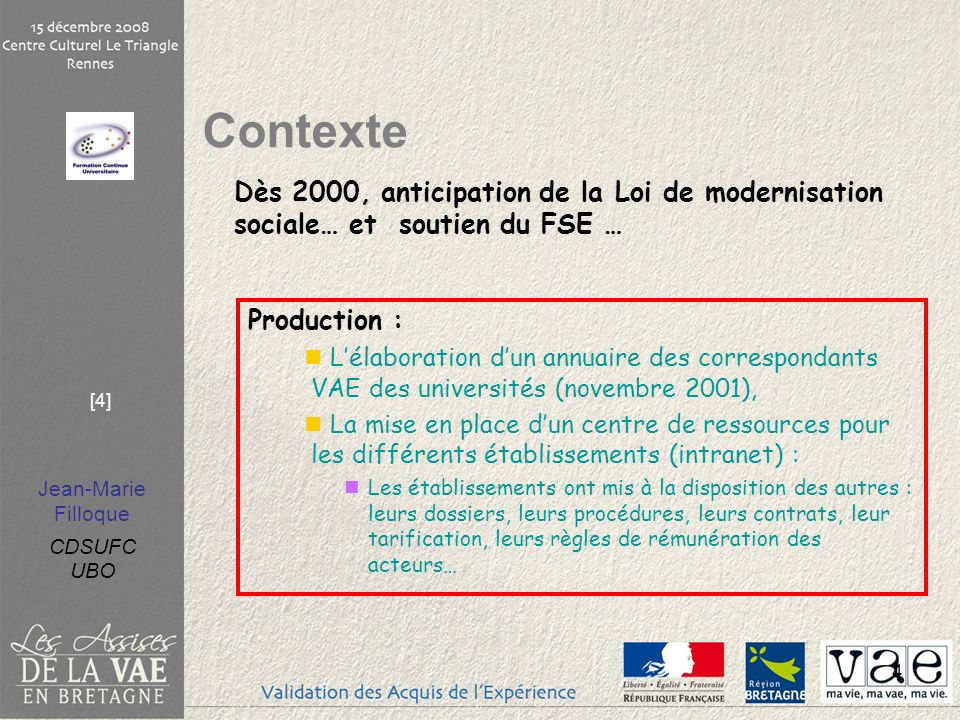 Contexte Dès 2000, anticipation de la Loi de modernisation sociale… et soutien du FSE … Production :
