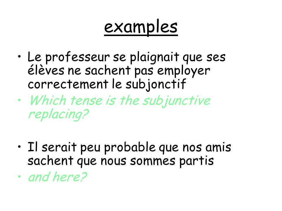 examples Le professeur se plaignait que ses élèves ne sachent pas employer correctement le subjonctif.