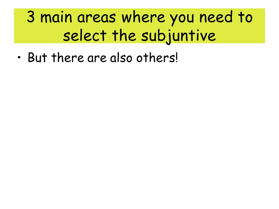 3 main areas where you need to select the subjuntive