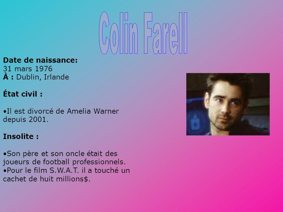 Colin Farell Date de naissance: 31 mars 1976 À : Dublin, Irlande État civil : Il est divorcé de Amelia Warner depuis 2001. Insolite :