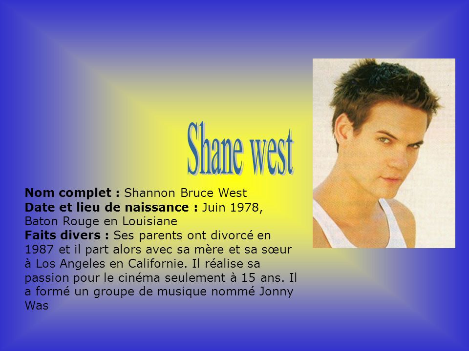 Shane west Nom complet : Shannon Bruce West