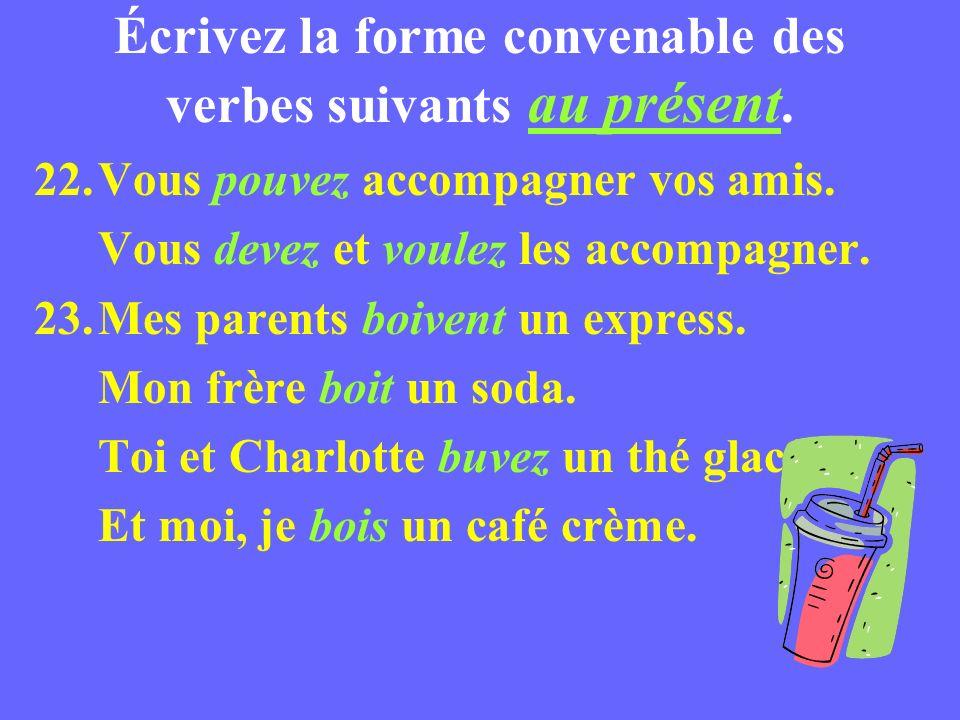 Écrivez la forme convenable des verbes suivants au présent.