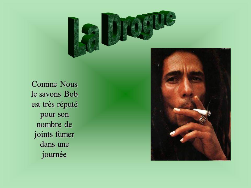La Drogue Comme Nous le savons Bob est très réputé pour son nombre de joints fumer dans une journée
