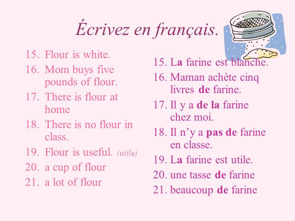 Écrivez en français. La farine est blanche. Flour is white.