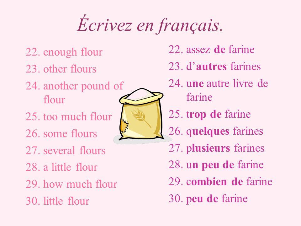 Écrivez en français. assez de farine enough flour d'autres farines