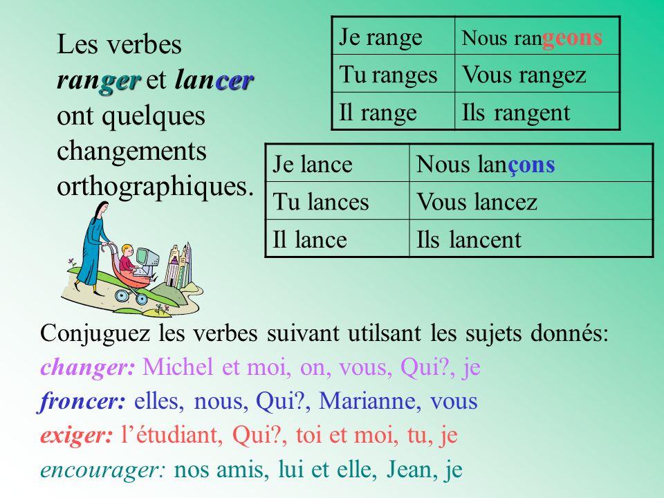 Les verbes ranger et lancer ont quelques changements orthographiques.