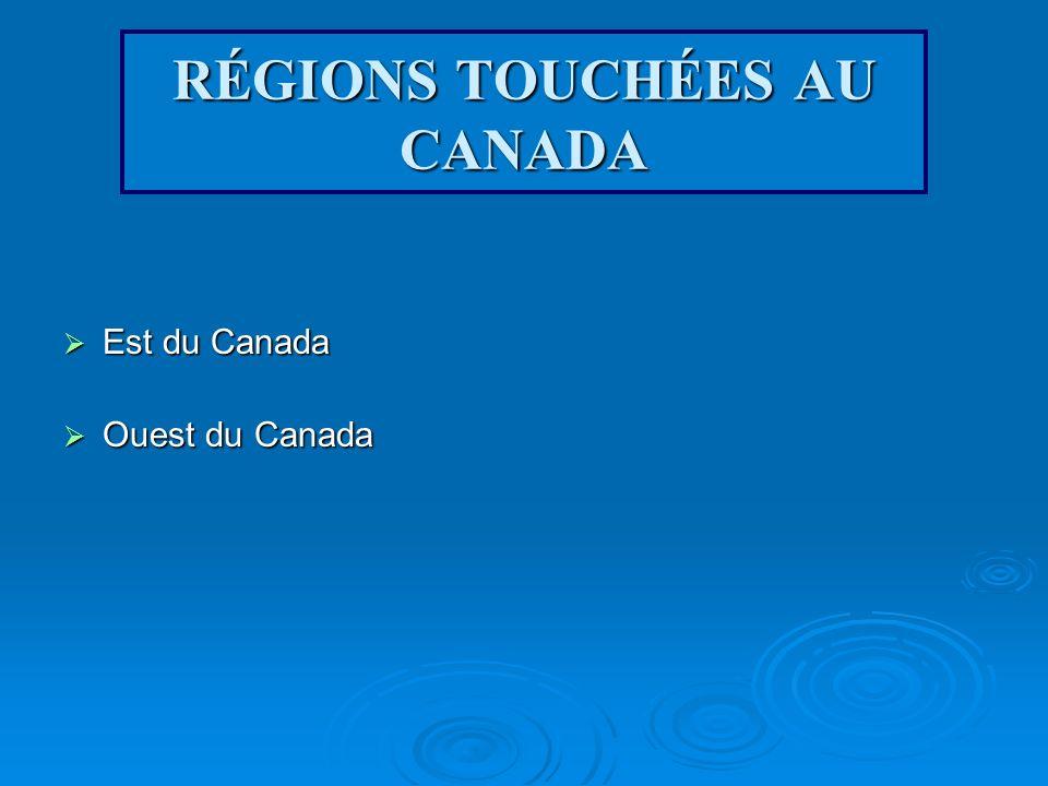RÉGIONS TOUCHÉES AU CANADA