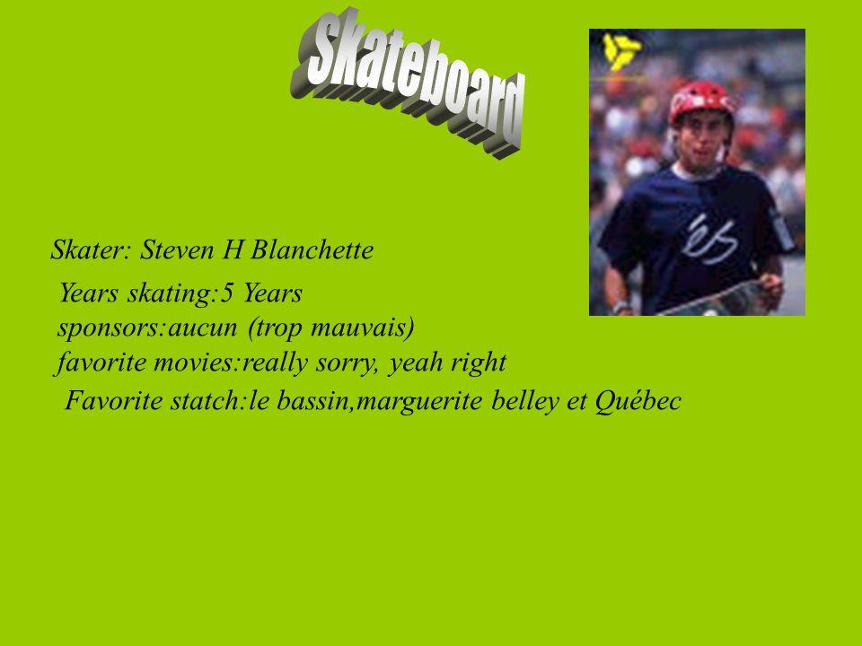 skateboard Skater: Steven H Blanchette Years skating:5 Years